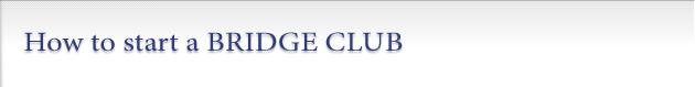 How to start a BRIDGE CLUB