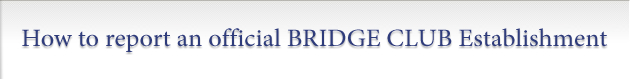 How to report an official BRIDGE CLUB Establishment